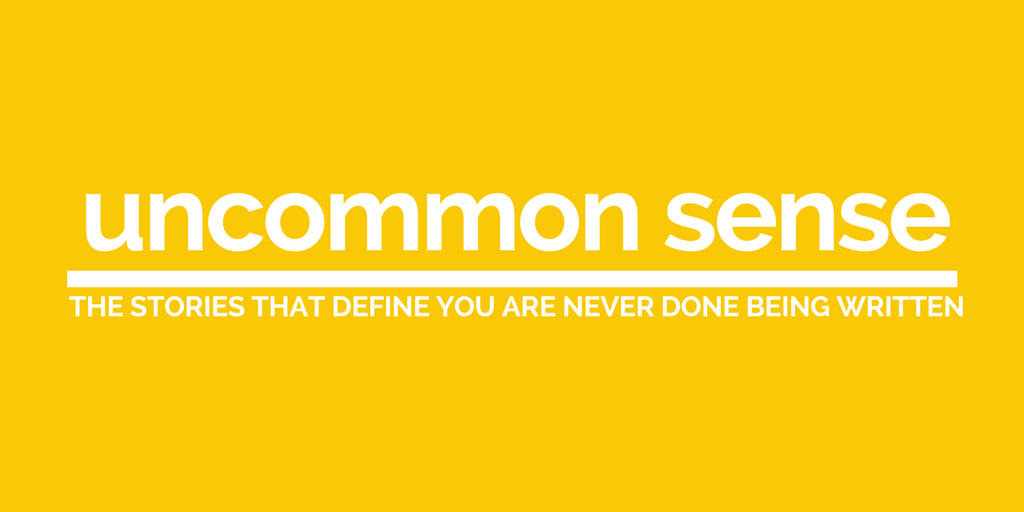 Uncommon Sense: The Stories That Define You Are Never Done Being Written by Jeanette LeBlanc