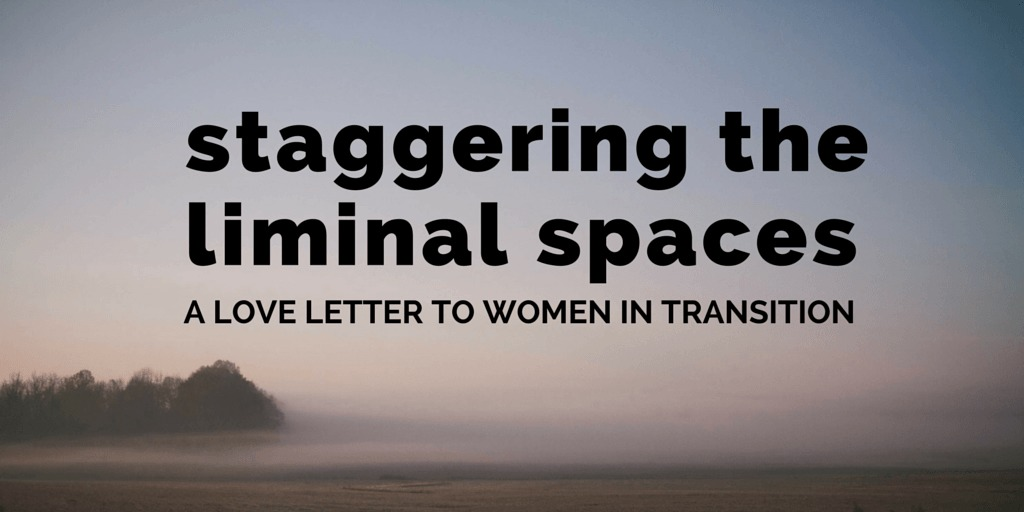a love letter to women in transition by Jeanette LeBlanc