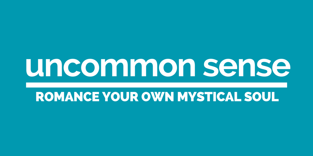 Uncommon Sense: Romance Your Own Mystical Soul