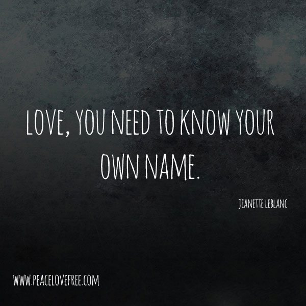 love, you need to know your own name