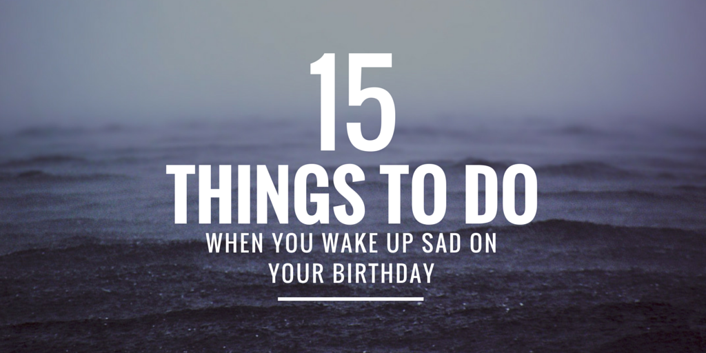 15 things to do when you wake up sad on your 38th birthday_ by Jeanette LeBlanc-2