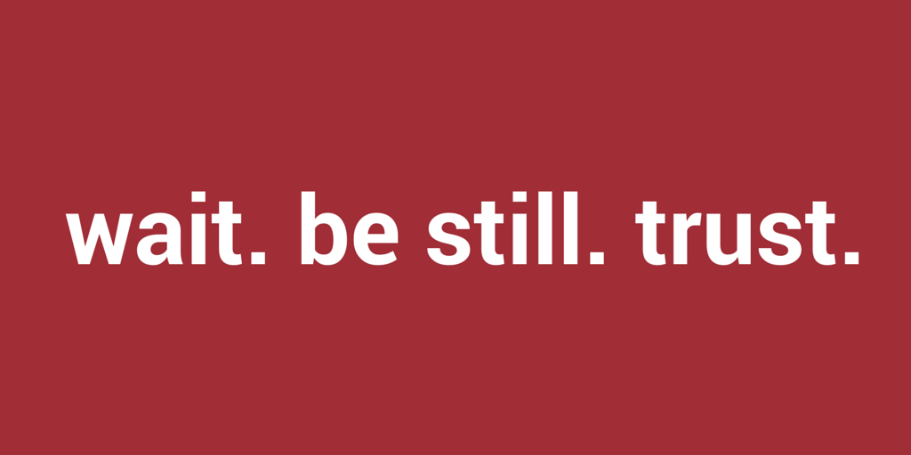 wait. be still. trust: a poem by Jeanette LeBlanc
