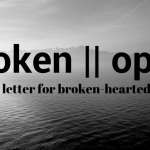 broken || open {a love letter for the broken-hearted}