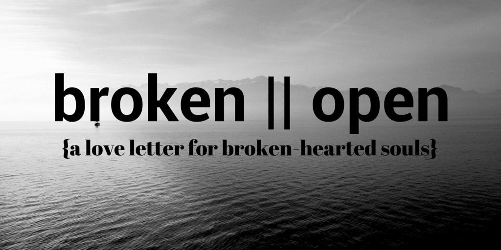 broken open love letter for broken hearted souls by jeanette leblanc