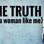 The Truth Of A Woman Like Me