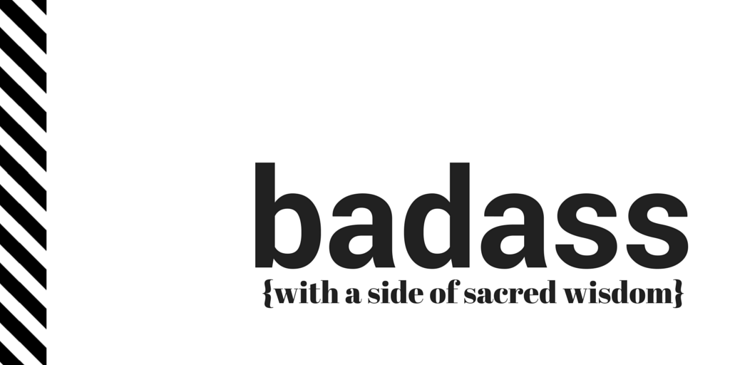 badass with a side of sacred wisdom by jeanette leblanc