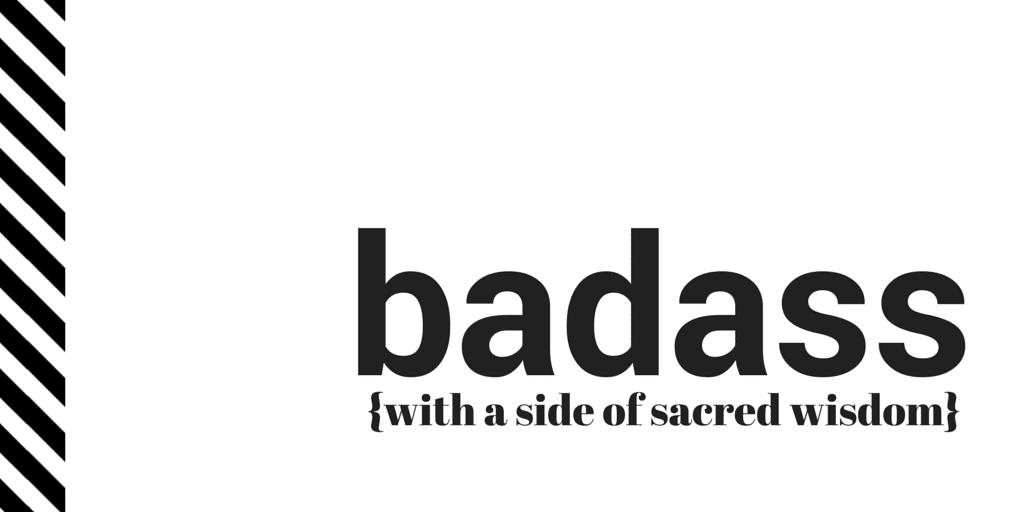 badass with a side of sacred wisdom by jeanette leblanc