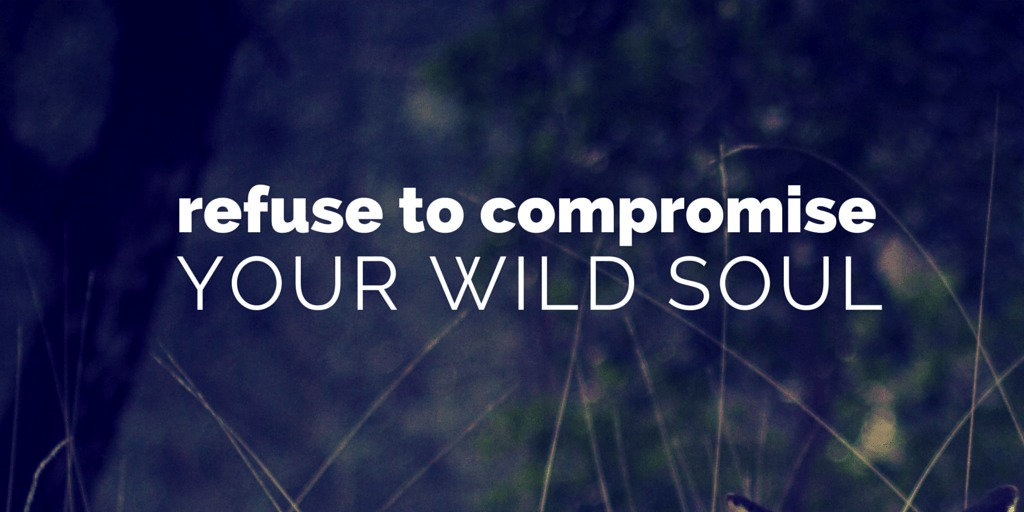 refuse to compromise your wild soul by jeanette leblanc