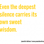 Even The Deepest Silence Carries Its Own Sweet Wisdom