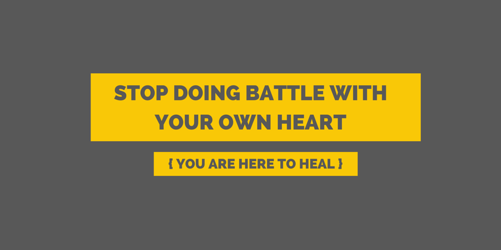 It is hard to offer peace to the world around you when you are doing battle with your own heart.  And you are here to heal.