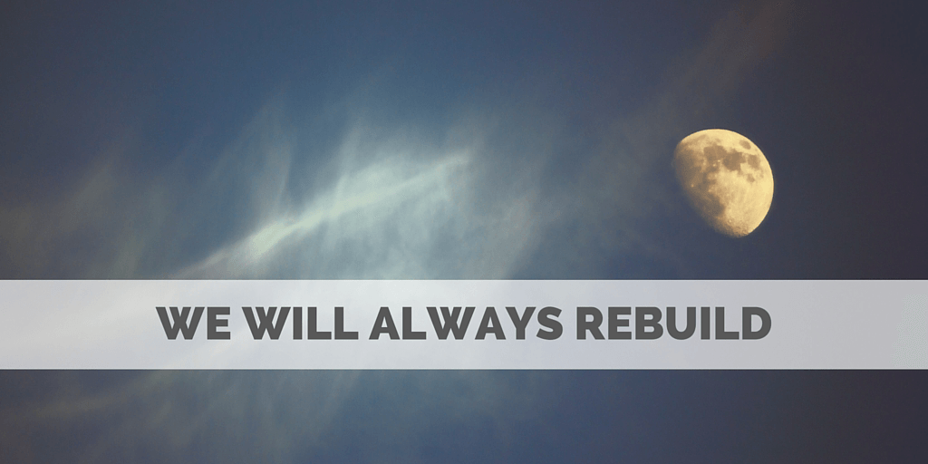 We will always rebuild_a poem for the broken by Jeanette LeBlanc