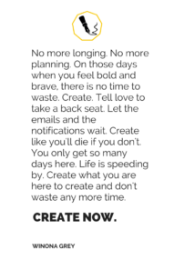 Create like there is no time to waste - winona grey