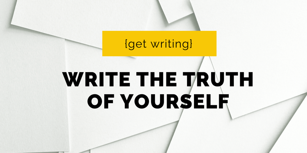 write the truth of yourself: a writing exercise by Jeanette LeBlanc