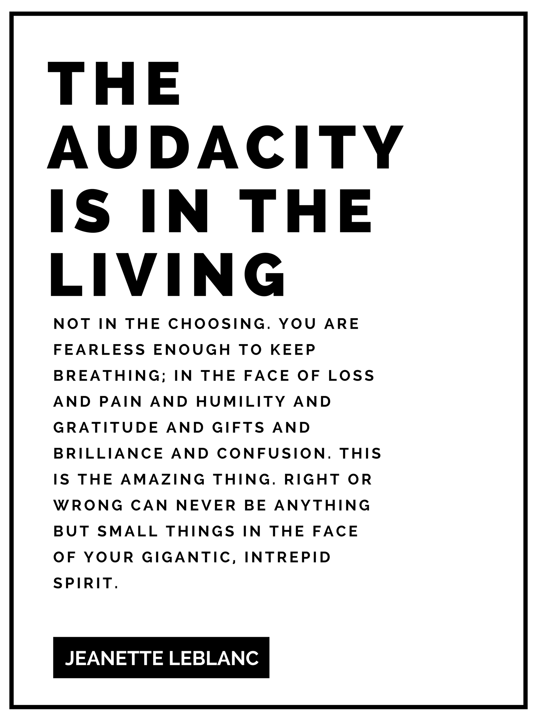 The audacity is in the living -  Quote by Jeanette LeBlanc