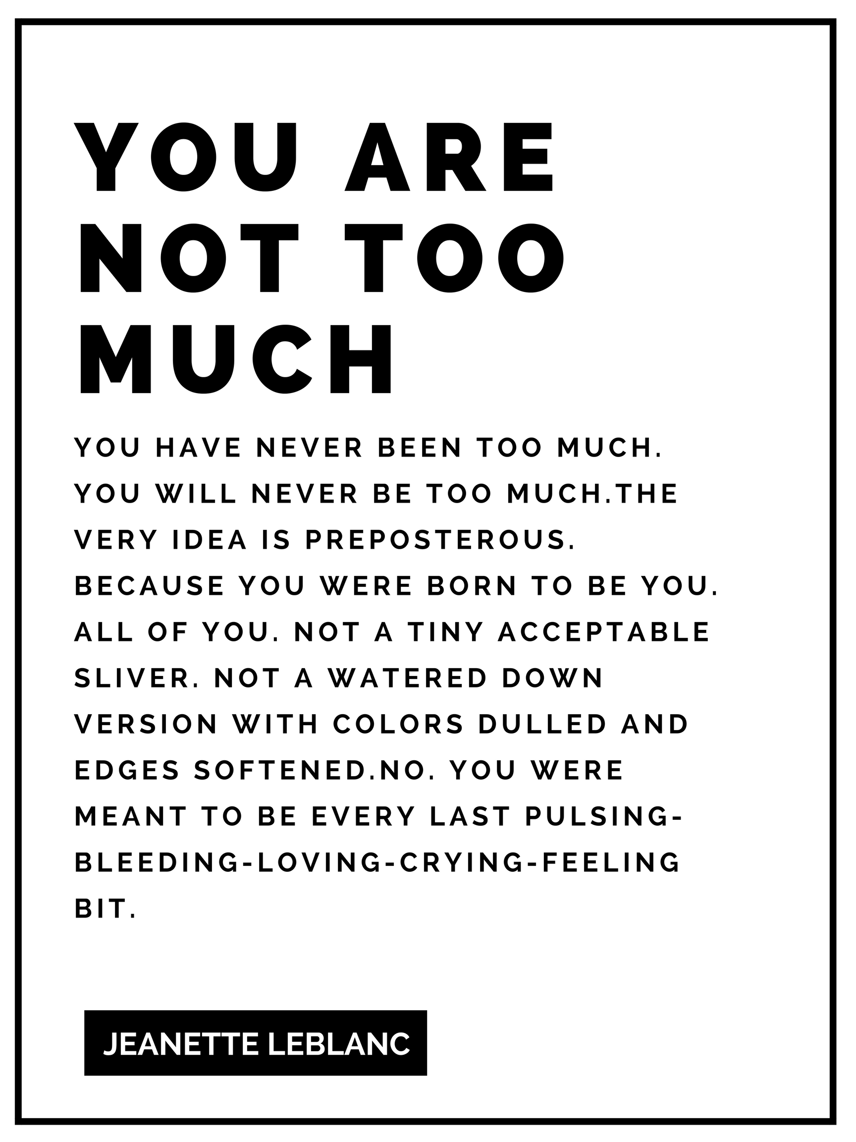 You are not too much -  Quote by Jeanette LeBlanc