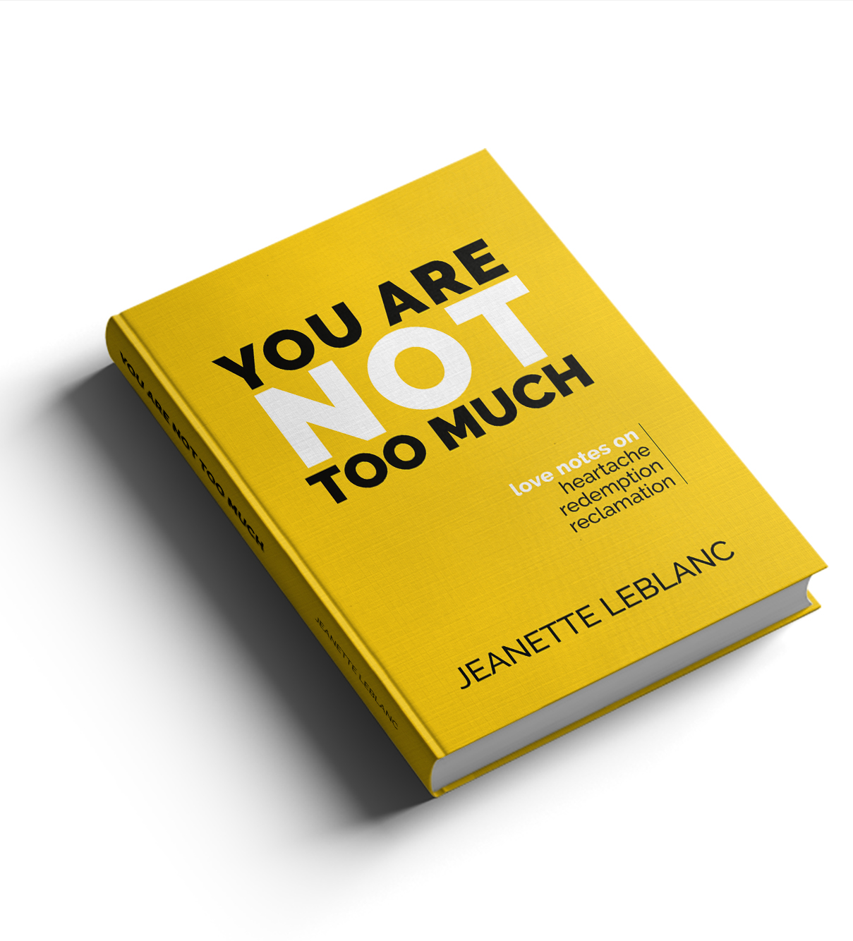 Yellow Book: You Are Not Too Much: Love Notes Of Heartache, Redemption, Reclamation by Jeanette LeBlanc